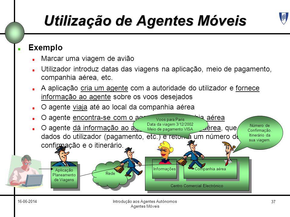 37 16-06-2014Introdução aos Agentes Autónomos Agentes Móveis Utilização de Agentes Móveis Exemplo Marcar uma viagem de avião Utilizador introduz datas