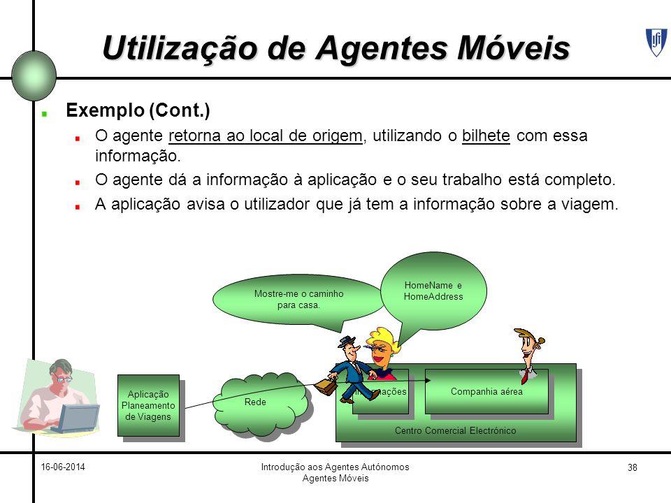 38 16-06-2014Introdução aos Agentes Autónomos Agentes Móveis Utilização de Agentes Móveis Exemplo (Cont.) O agente retorna ao local de origem, utiliza