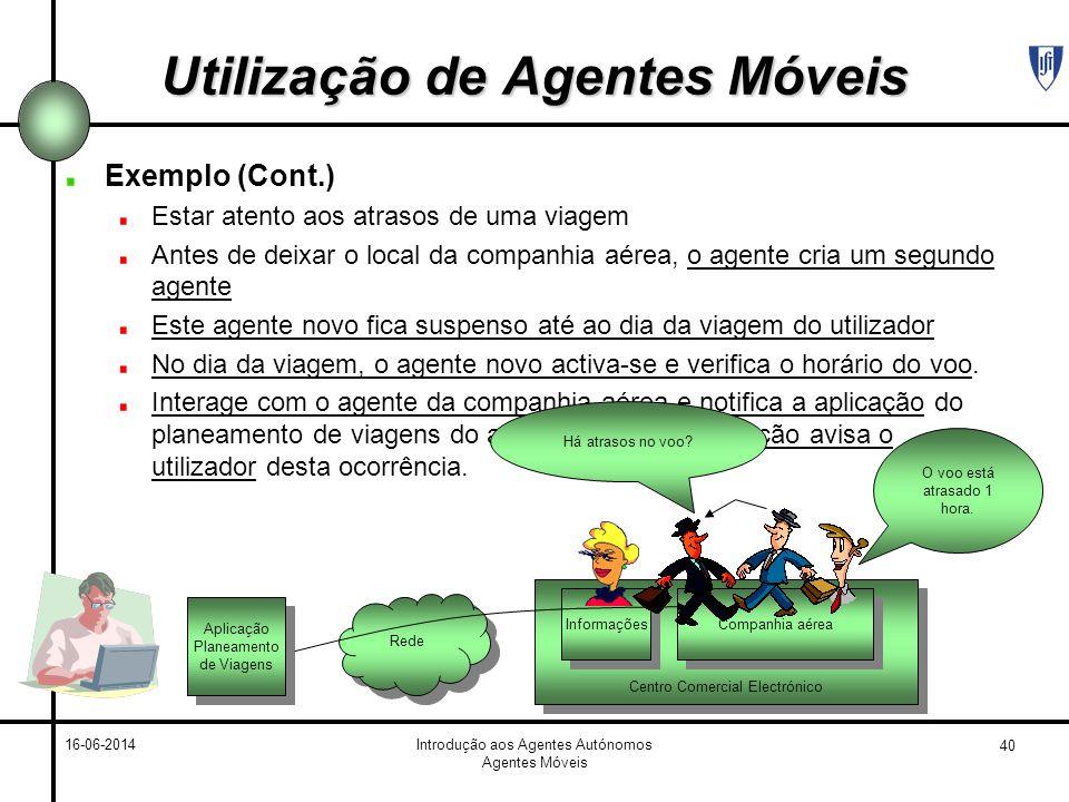 40 16-06-2014Introdução aos Agentes Autónomos Agentes Móveis Utilização de Agentes Móveis Exemplo (Cont.) Estar atento aos atrasos de uma viagem Antes