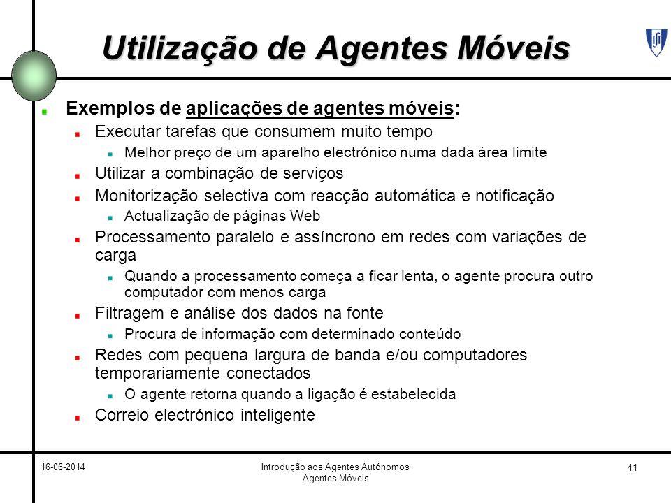 41 16-06-2014Introdução aos Agentes Autónomos Agentes Móveis Utilização de Agentes Móveis Exemplos de aplicações de agentes móveis: Executar tarefas q