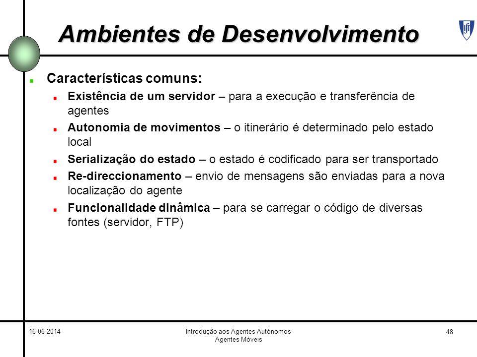 48 16-06-2014Introdução aos Agentes Autónomos Agentes Móveis Ambientes de Desenvolvimento Características comuns: Existência de um servidor – para a e