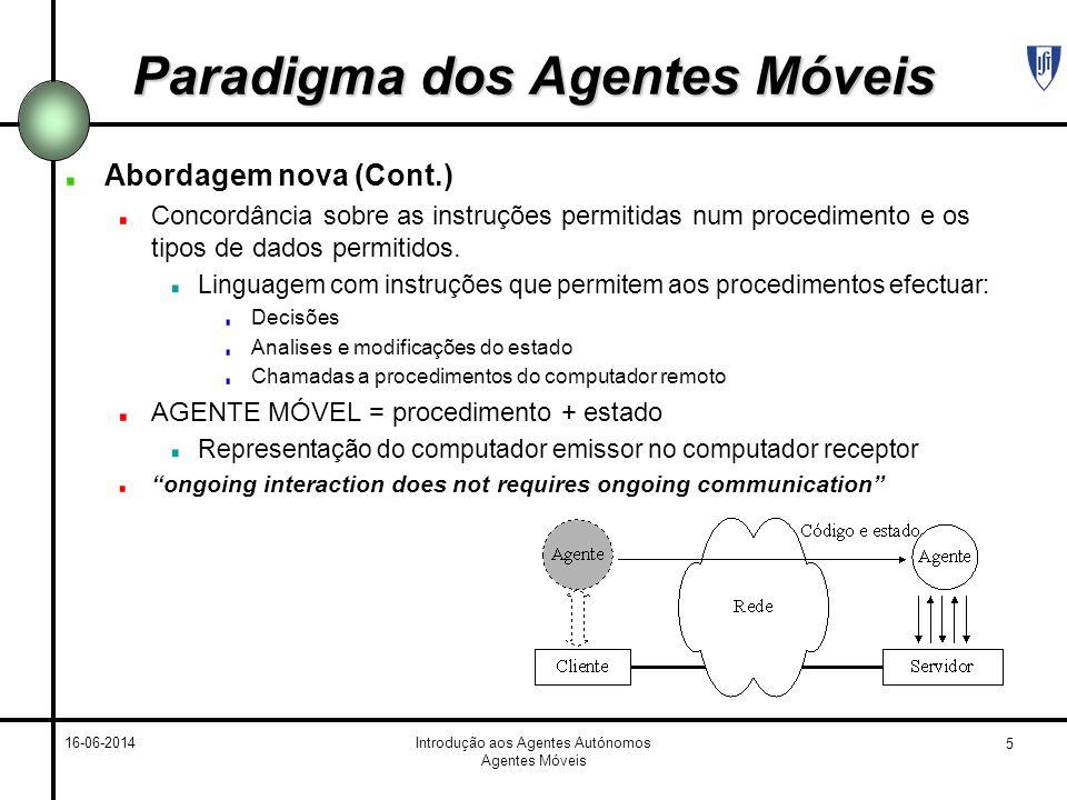 6 16-06-2014Introdução aos Agentes Autónomos Agentes Móveis Paradigma dos Agentes Móveis Exemplo 2 Um utilizador com trabalho para ser acompanhado por um servidor, envia um agente para esse servidor cujo procedimento efectua (no servidor) os pedidos (apagar) com base no estado (mais de 2 meses).