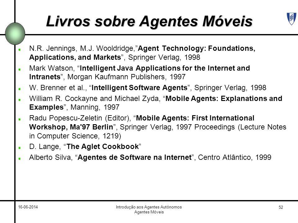 52 16-06-2014Introdução aos Agentes Autónomos Agentes Móveis Livros sobre Agentes Móveis N.R. Jennings, M.J. Wooldridge,Agent Technology: Foundations,
