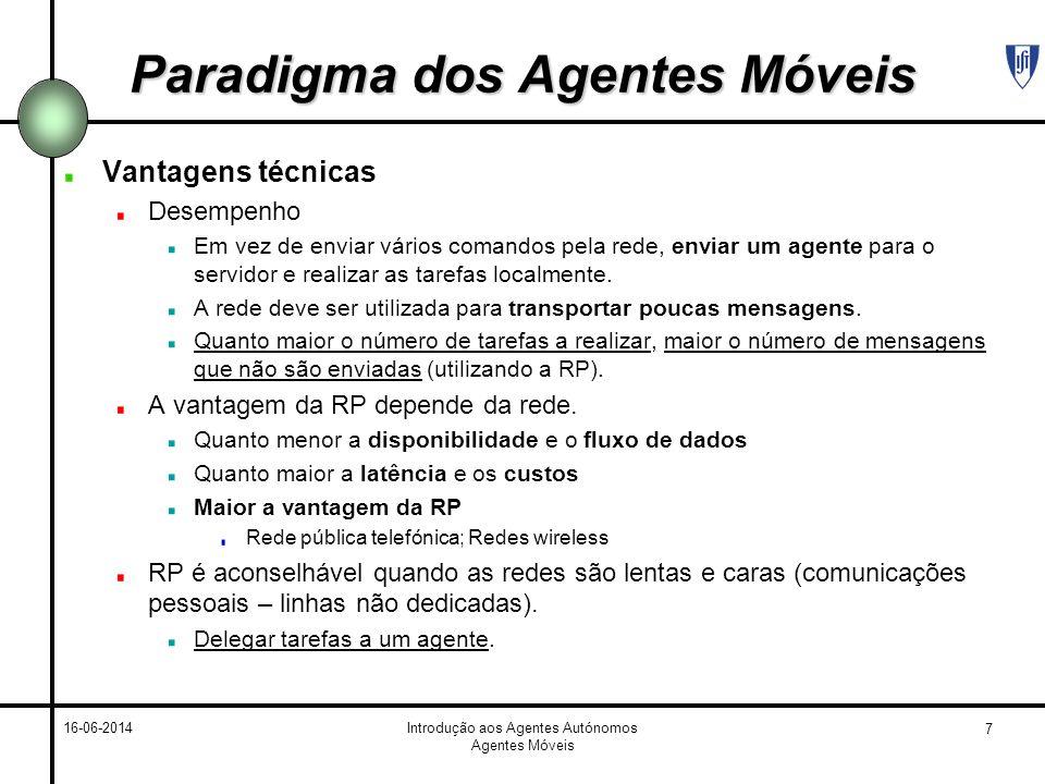 7 16-06-2014Introdução aos Agentes Autónomos Agentes Móveis Paradigma dos Agentes Móveis Vantagens técnicas Desempenho Em vez de enviar vários comandos pela rede, enviar um agente para o servidor e realizar as tarefas localmente.