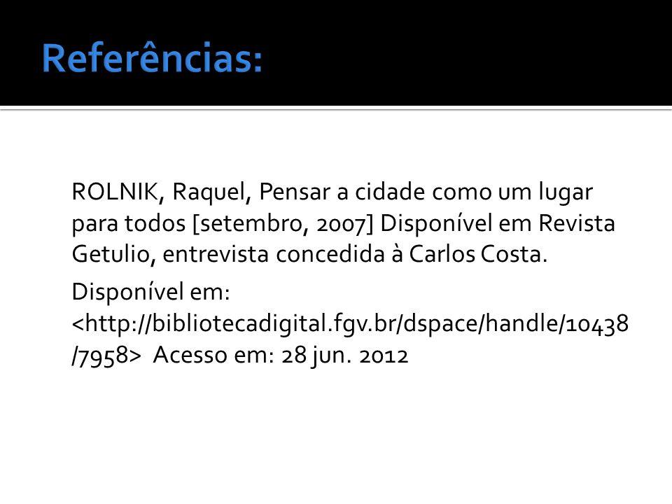 ROLNIK, Raquel, Pensar a cidade como um lugar para todos [setembro, 2007] Disponível em Revista Getulio, entrevista concedida à Carlos Costa. Disponív