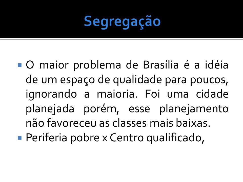 O maior problema de Brasília é a idéia de um espaço de qualidade para poucos, ignorando a maioria. Foi uma cidade planejada porém, esse planejamento n