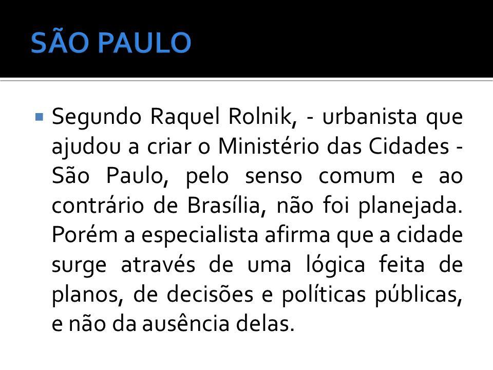 Segundo Raquel Rolnik, - urbanista que ajudou a criar o Ministério das Cidades - São Paulo, pelo senso comum e ao contrário de Brasília, não foi plane