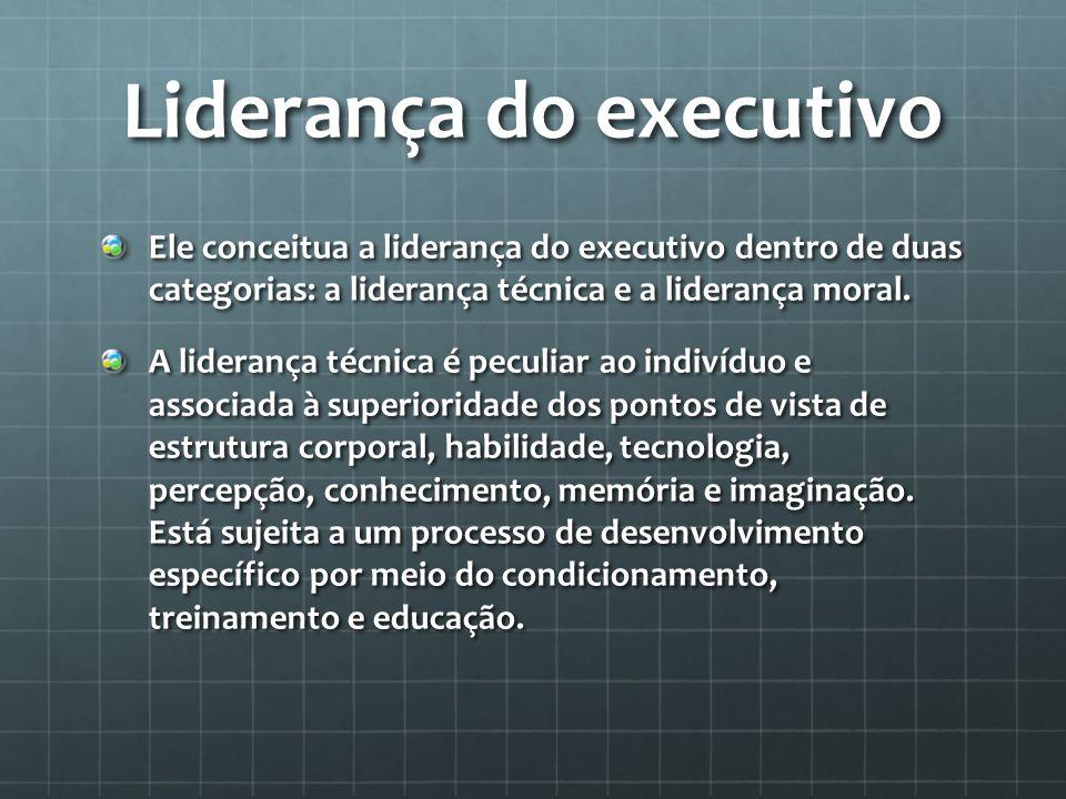 Liderança do executivo Ele conceitua a liderança do executivo dentro de duas categorias: a liderança técnica e a liderança moral.