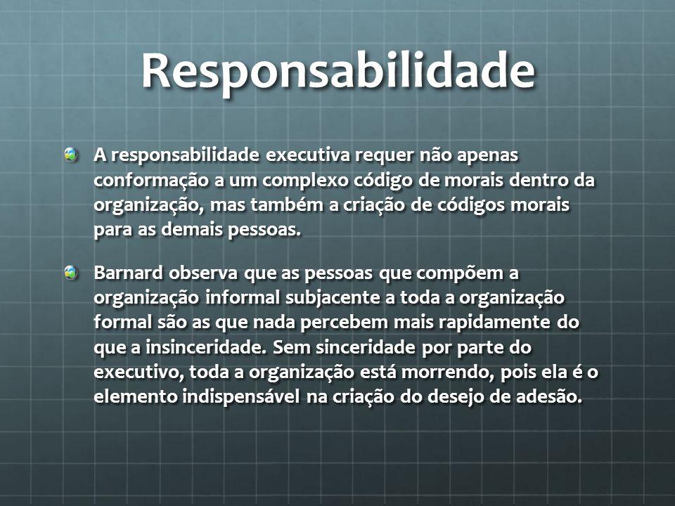 Responsabilidade A responsabilidade executiva requer não apenas conformação a um complexo código de morais dentro da organização, mas também a criação de códigos morais para as demais pessoas.