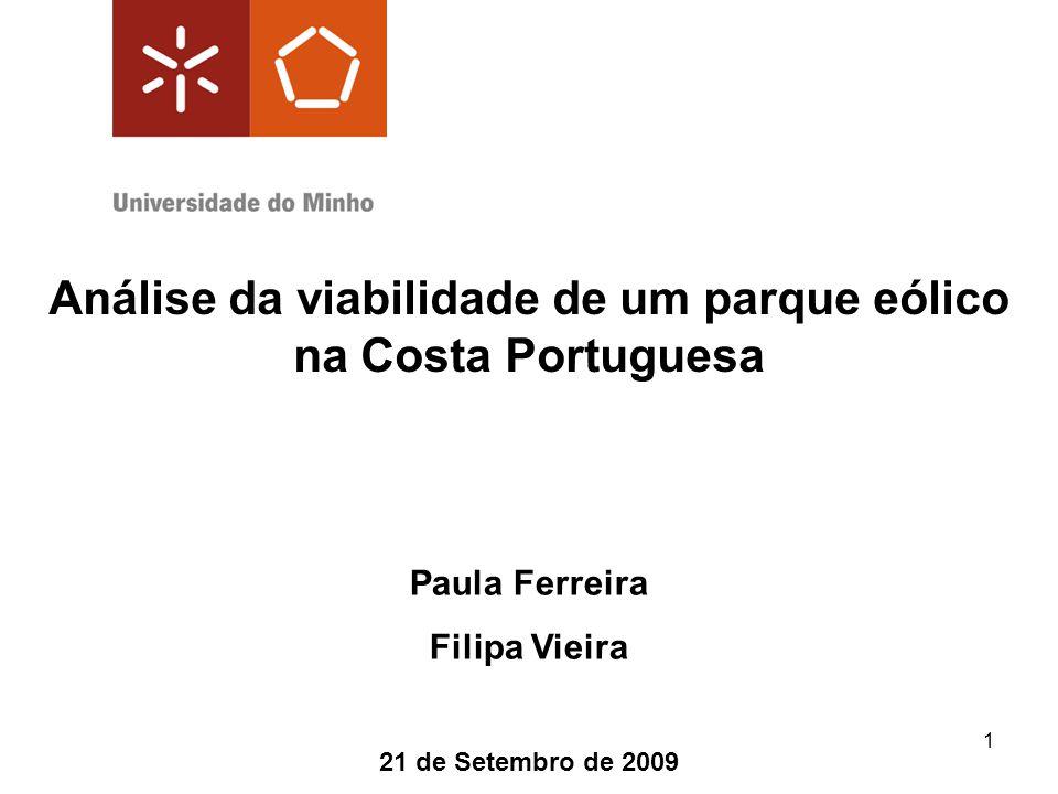 1 Análise da viabilidade de um parque eólico na Costa Portuguesa Paula Ferreira Filipa Vieira 21 de Setembro de 2009