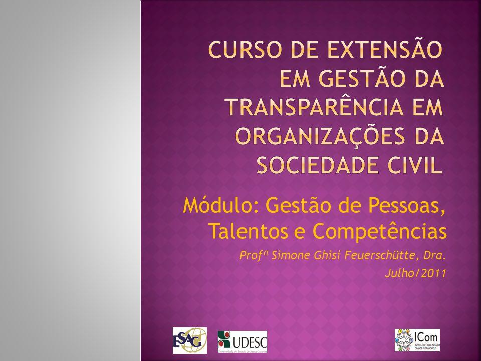 Módulo: Gestão de Pessoas, Talentos e Competências Profª Simone Ghisi Feuerschütte, Dra. Julho/2011