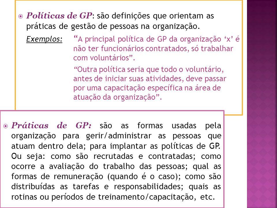 Políticas de GP: são definições que orientam as práticas de gestão de pessoas na organização.