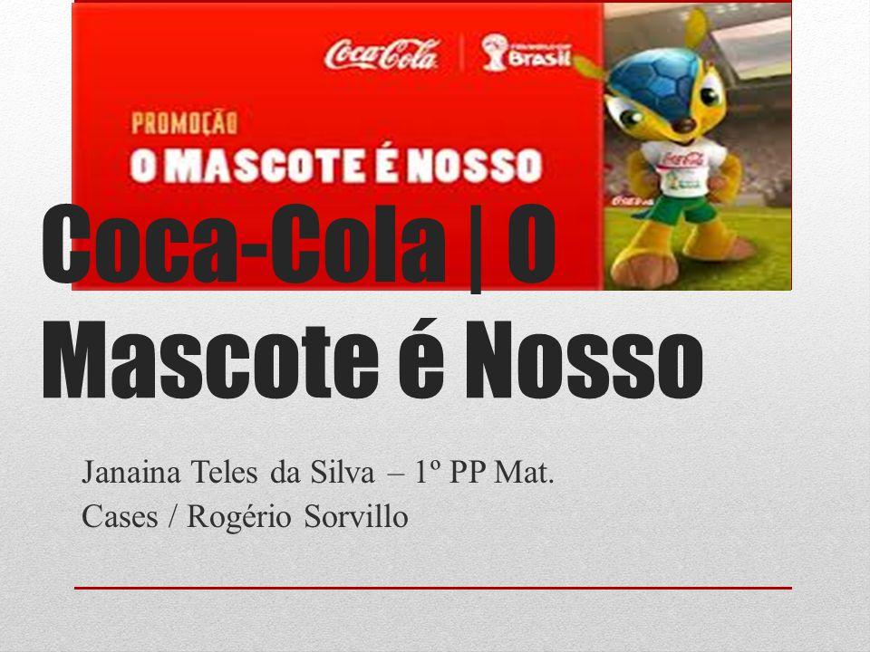 Coca-Cola | O Mascote é Nosso Janaina Teles da Silva – 1º PP Mat. Cases / Rogério Sorvillo