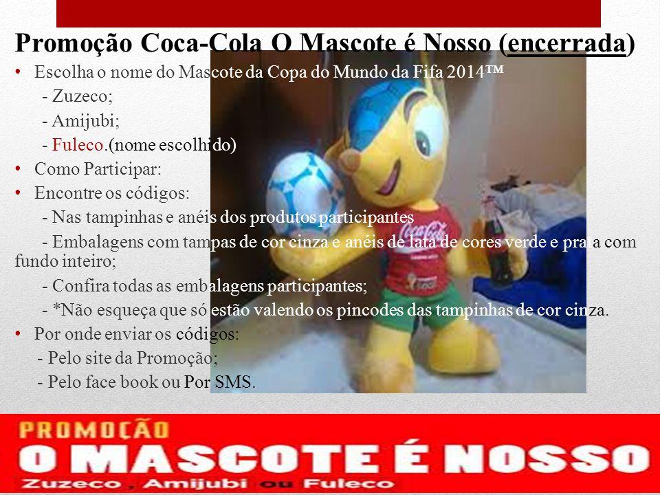 Promoção Coca-Cola O Mascote é Nosso (encerrada) Escolha o nome do Mascote da Copa do Mundo da Fifa 2014 - Zuzeco; - Amijubi; - Fuleco.(nome escolhido