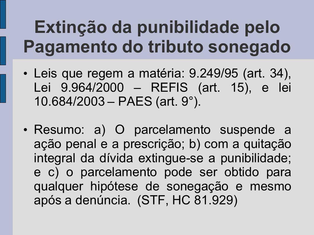 Extinção da punibilidade pelo Pagamento do tributo sonegado Leis que regem a matéria: 9.249/95 (art. 34), Lei 9.964/2000 – REFIS (art. 15), e lei 10.6