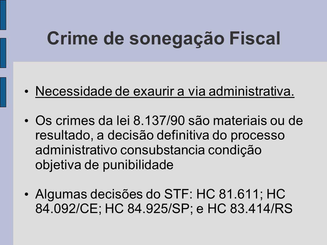 Crime de sonegação Fiscal Necessidade de exaurir a via administrativa. Os crimes da lei 8.137/90 são materiais ou de resultado, a decisão definitiva d