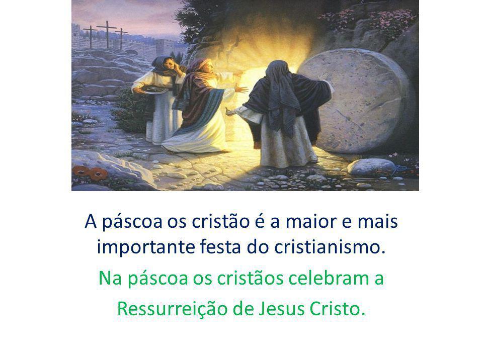 A páscoa os cristão é a maior e mais importante festa do cristianismo. Na páscoa os cristãos celebram a Ressurreição de Jesus Cristo.