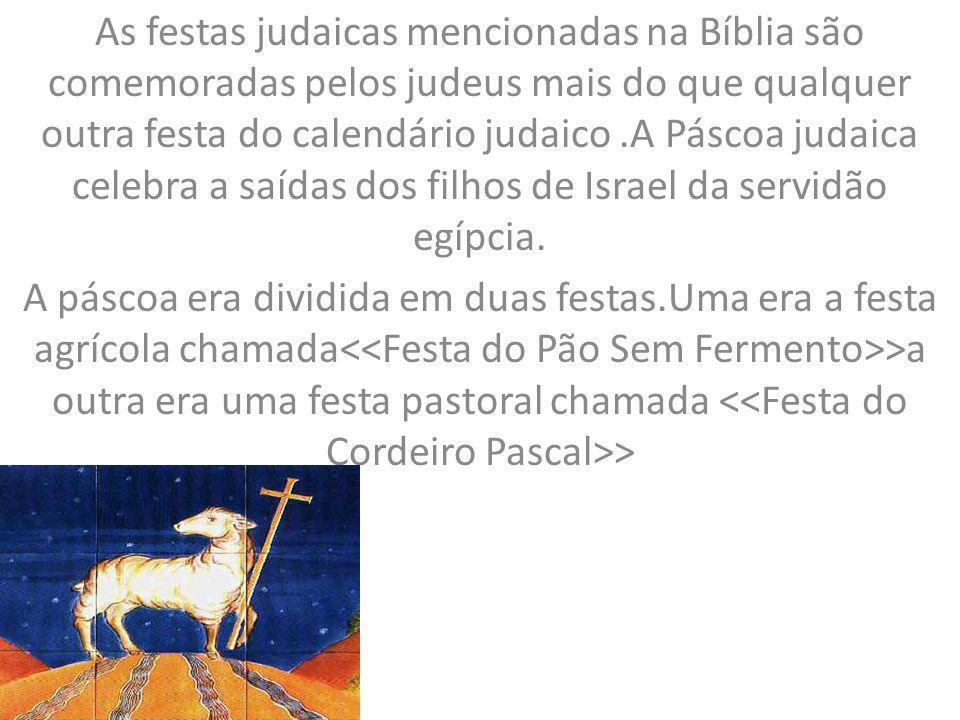 As festas judaicas mencionadas na Bíblia são comemoradas pelos judeus mais do que qualquer outra festa do calendário judaico.A Páscoa judaica celebra