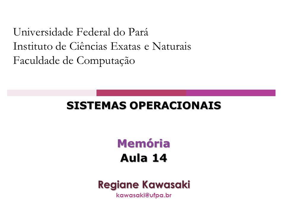 Universidade Federal do Pará Instituto de Ciências Exatas e Naturais Faculdade de Computação SISTEMAS OPERACIONAIS Memória Aula 14 Regiane Kawasaki ka