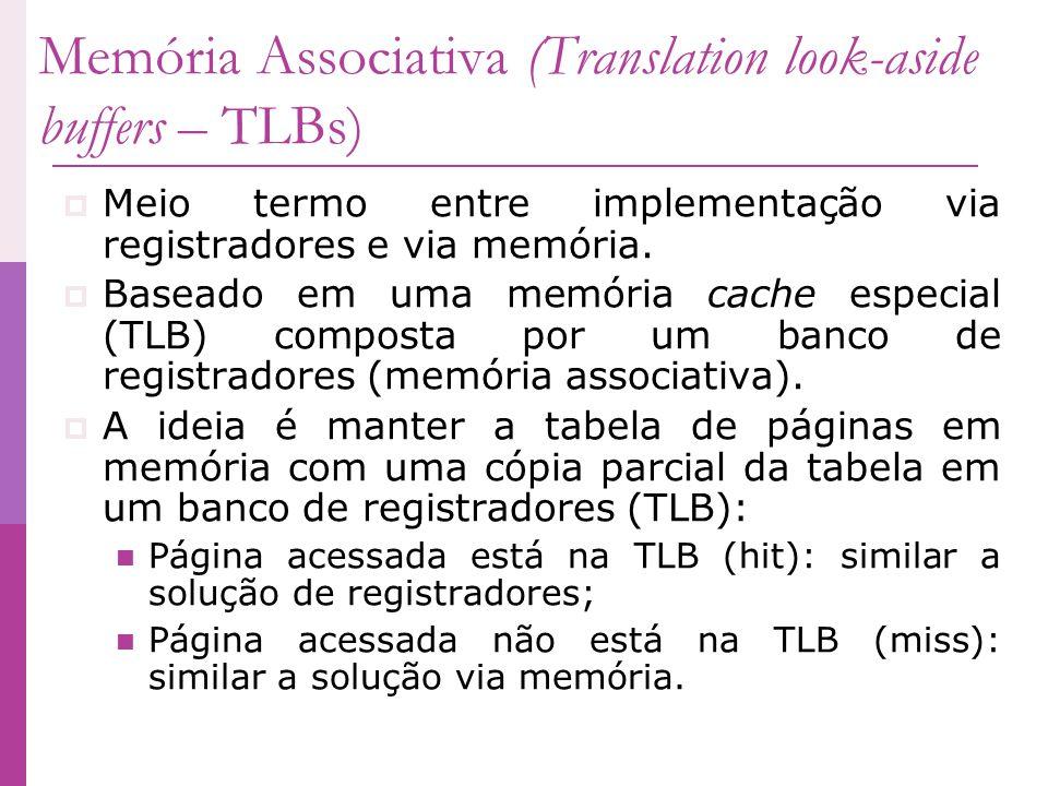 Memória Associativa (Translation look-aside buffers – TLBs) Meio termo entre implementação via registradores e via memória. Baseado em uma memória cac