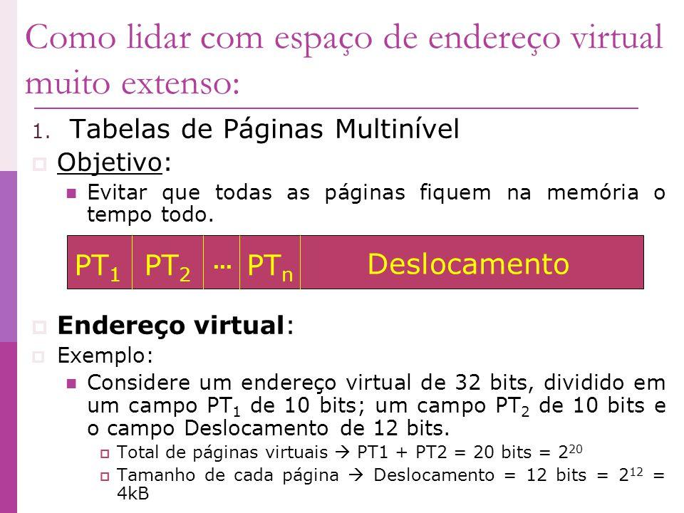 Como lidar com espaço de endereço virtual muito extenso: 1. Tabelas de Páginas Multinível Objetivo: Evitar que todas as páginas fiquem na memória o te
