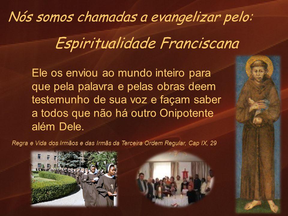 Regra e Vida dos Irmãos e das Irmãs da Terceira Ordem Regular, Cap IX, 29 Espiritualidade Franciscana Ele os enviou ao mundo inteiro para que pela pal