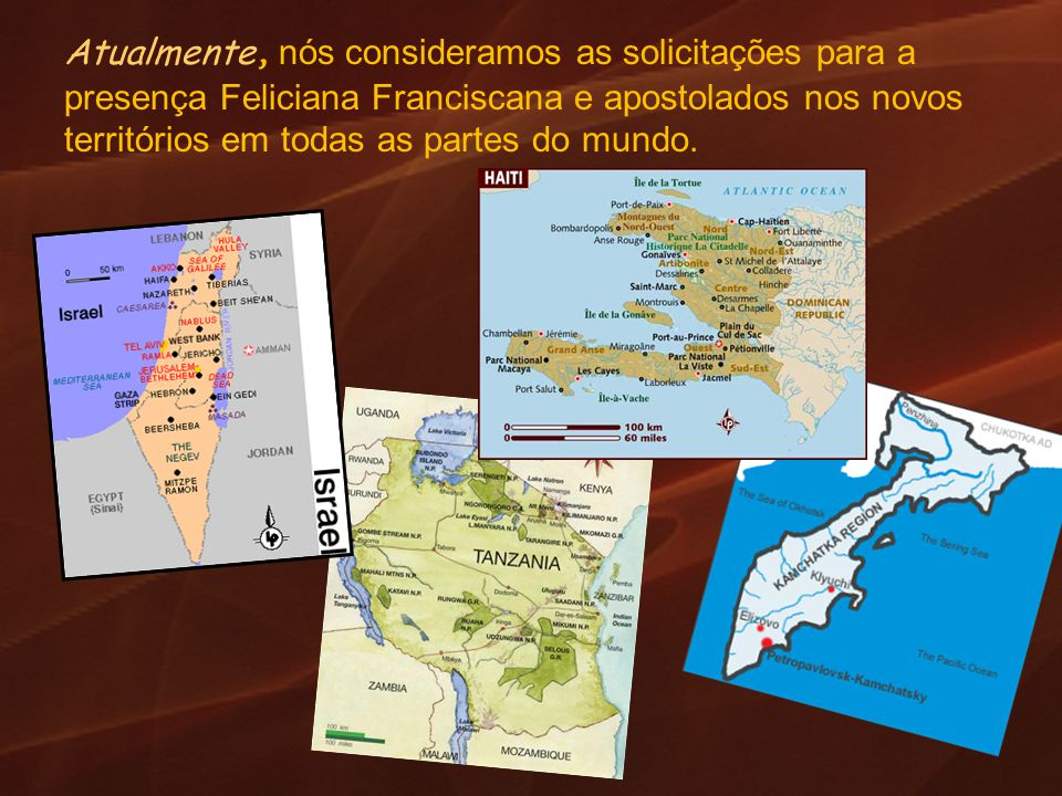 Atualmente, nós consideramos as solicitações para a presença Feliciana Franciscana e apostolados nos novos territórios em todas as partes do mundo.
