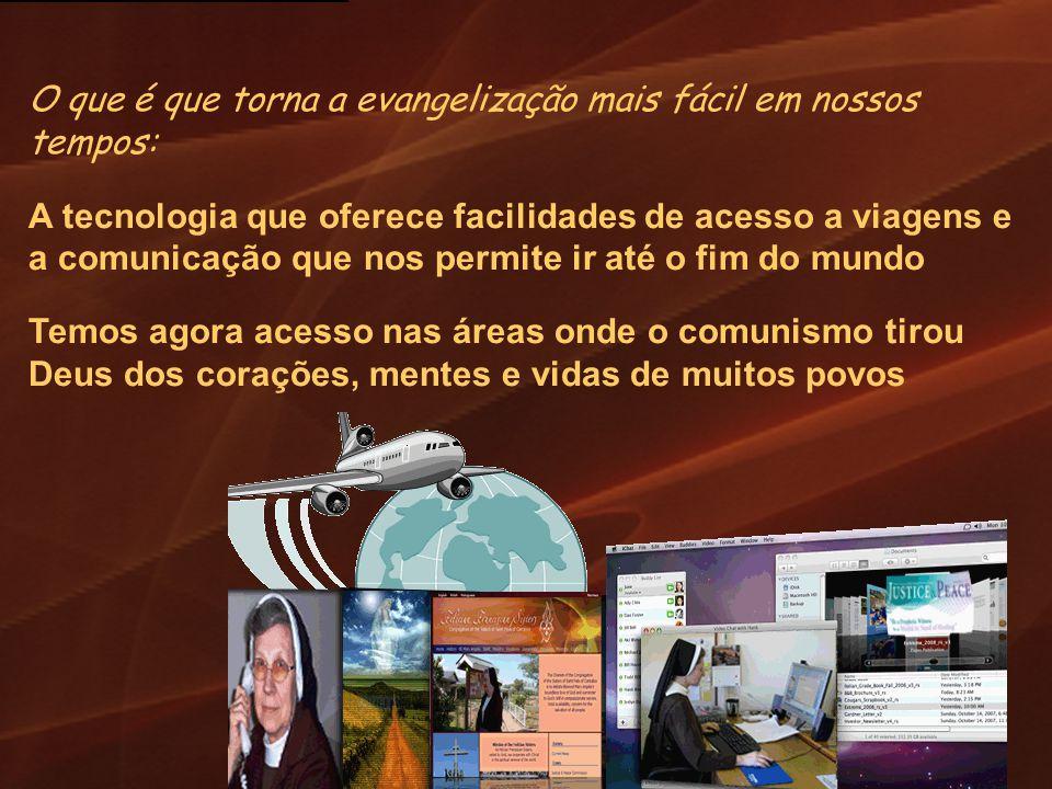O que é que torna a evangelização mais fácil em nossos tempos: A tecnologia que oferece facilidades de acesso a viagens e a comunicação que nos permit