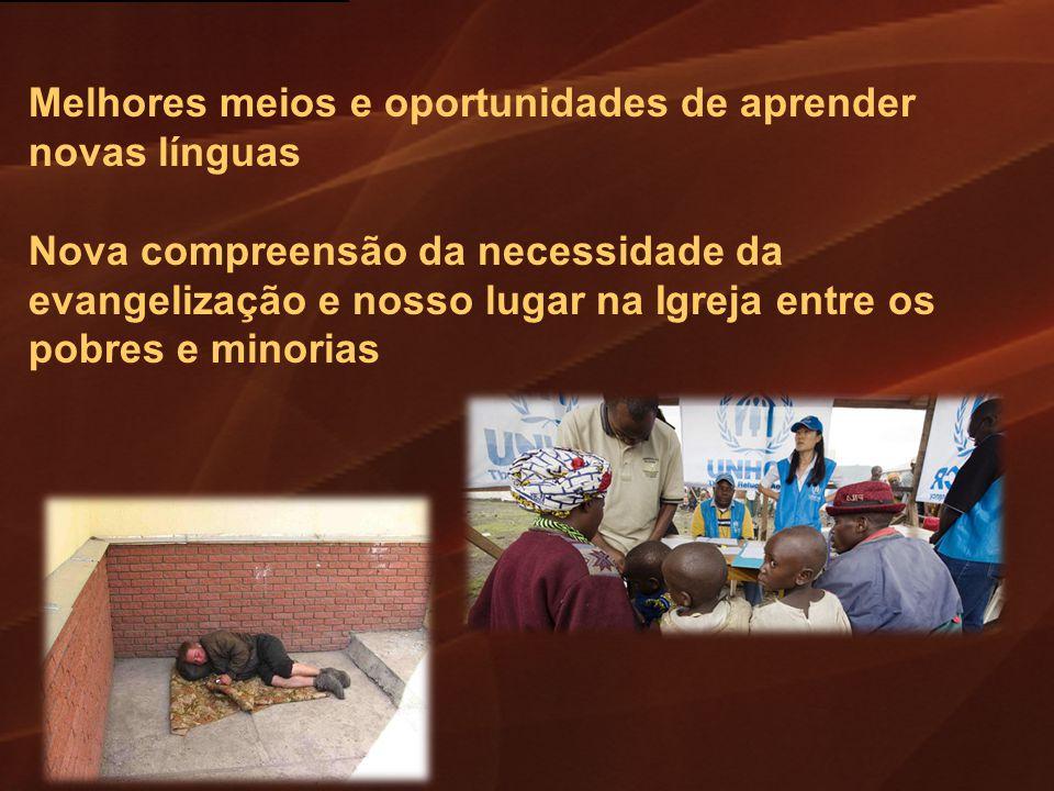 Melhores meios e oportunidades de aprender novas línguas Nova compreensão da necessidade da evangelização e nosso lugar na Igreja entre os pobres e mi