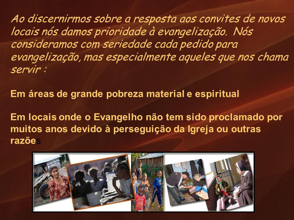 Ao discernirmos sobre a resposta aos convites de novos locais nós damos prioridade à evangelização. Nós consideramos com seriedade cada pedido para ev