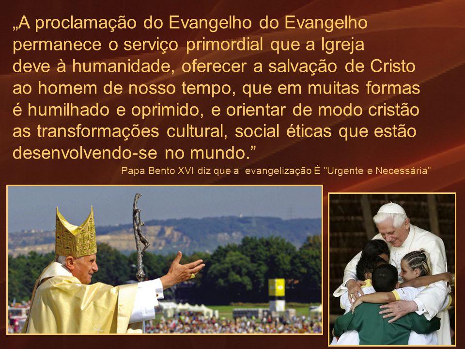 A proclamação do Evangelho do Evangelho permanece o serviço primordial que a Igreja deve à humanidade, oferecer a salvação de Cristo ao homem de nosso
