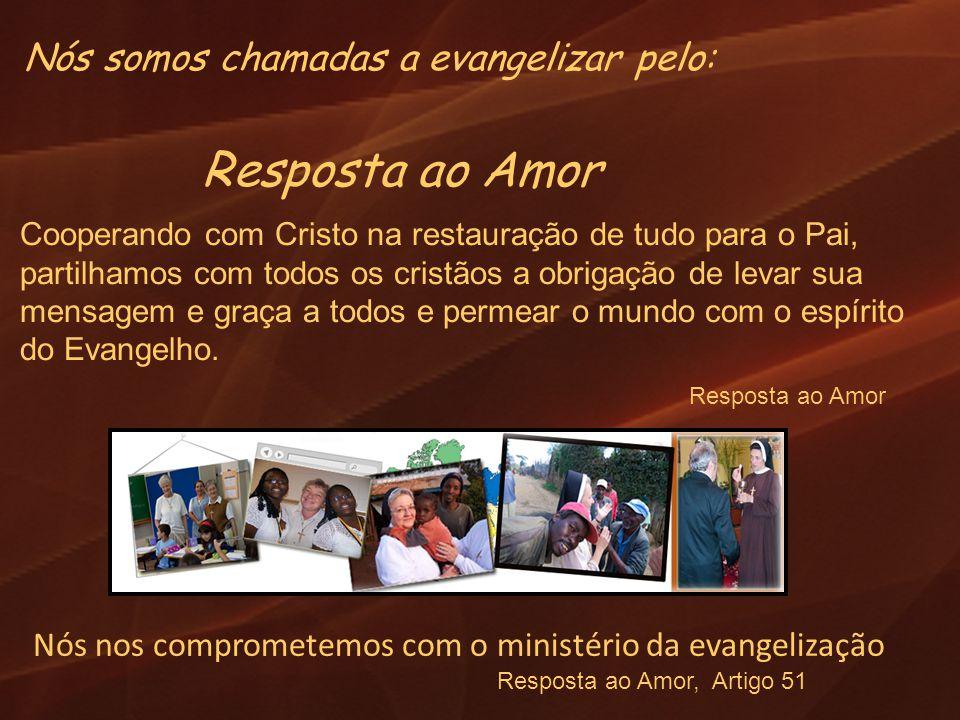 Nós somos chamadas a evangelizar pelo: Resposta ao Amor Cooperando com Cristo na restauração de tudo para o Pai, partilhamos com todos os cristãos a o