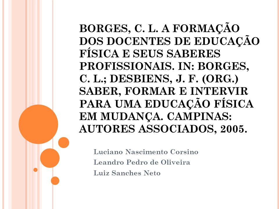 BORGES, C. L. A FORMAÇÃO DOS DOCENTES DE EDUCAÇÃO FÍSICA E SEUS SABERES PROFISSIONAIS. IN: BORGES, C. L.; DESBIENS, J. F. (ORG.) SABER, FORMAR E INTER