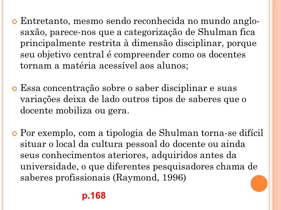 Entretanto, mesmo sendo reconhecida no mundo anglo- saxão, parece-nos que a categorização de Shulman fica principalmente restrita à dimensão disciplin
