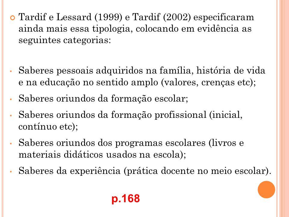 Tardif e Lessard (1999) e Tardif (2002) especificaram ainda mais essa tipologia, colocando em evidência as seguintes categorias: Saberes pessoais adqu