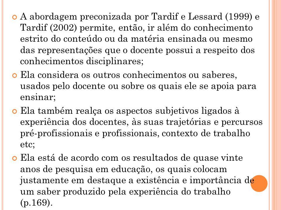 A abordagem preconizada por Tardif e Lessard (1999) e Tardif (2002) permite, então, ir além do conhecimento estrito do conteúdo ou da matéria ensinada