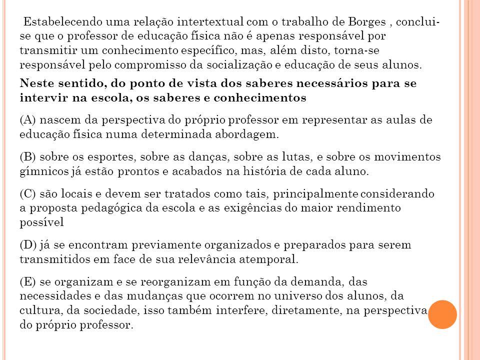 Estabelecendo uma relação intertextual com o trabalho de Borges, conclui- se que o professor de educação física não é apenas responsável por transmiti