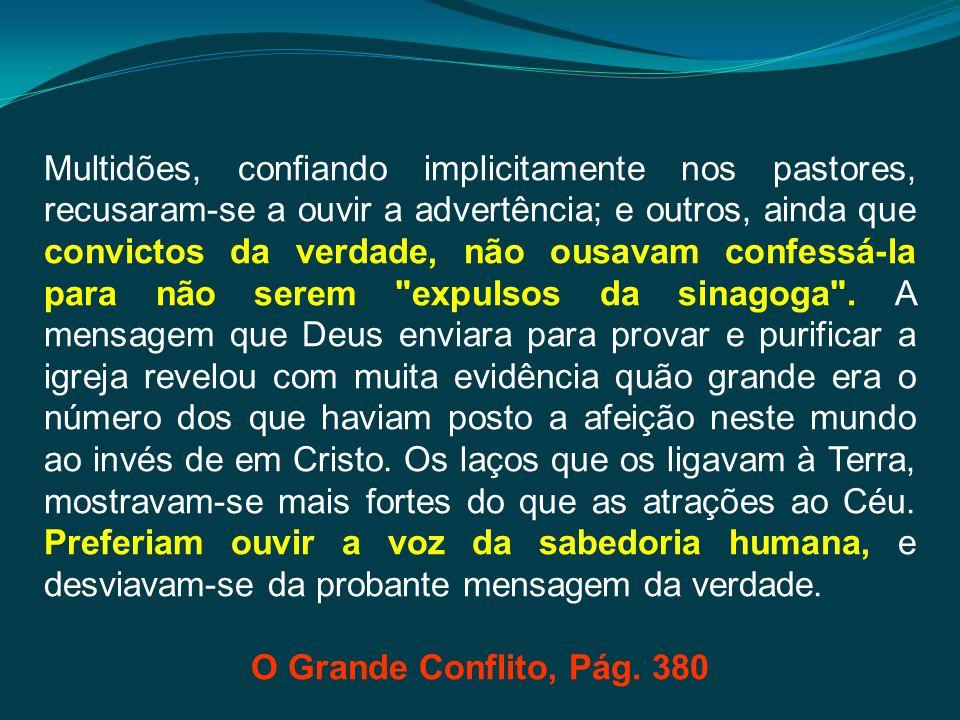 Multidões, confiando implicitamente nos pastores, recusaram-se a ouvir a advertência; e outros, ainda que convictos da verdade, não ousavam confessá-l