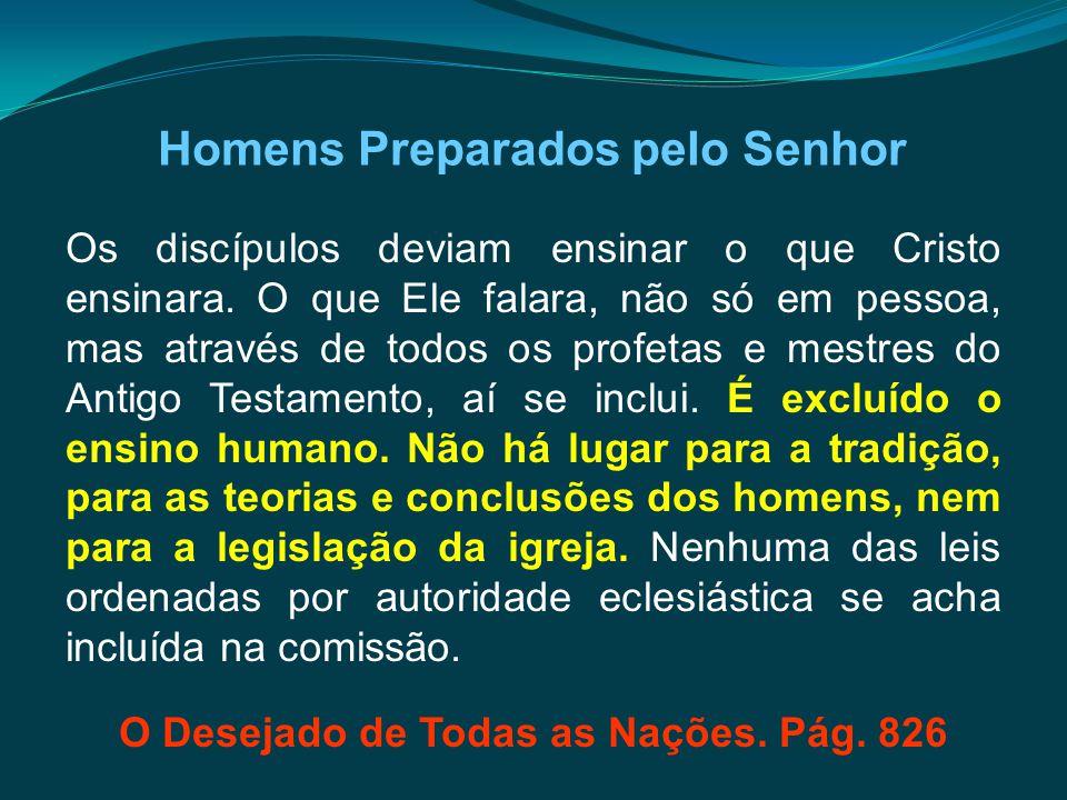 Os discípulos deviam ensinar o que Cristo ensinara. O que Ele falara, não só em pessoa, mas através de todos os profetas e mestres do Antigo Testament