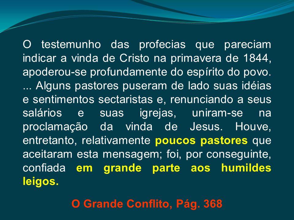 O testemunho das profecias que pareciam indicar a vinda de Cristo na primavera de 1844, apoderou-se profundamente do espírito do povo.... Alguns pasto
