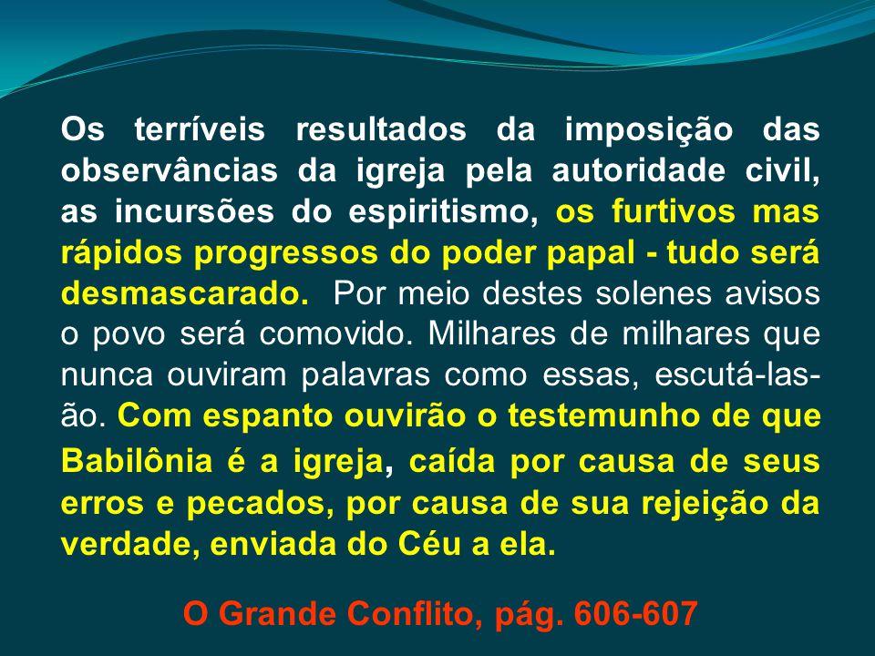 Os terríveis resultados da imposição das observâncias da igreja pela autoridade civil, as incursões do espiritismo, os furtivos mas rápidos progressos