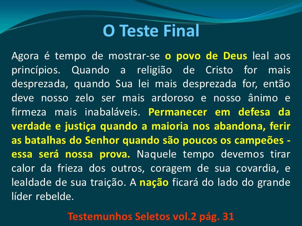 O Teste Final Agora é tempo de mostrar-se o povo de Deus leal aos princípios. Quando a religião de Cristo for mais desprezada, quando Sua lei mais des