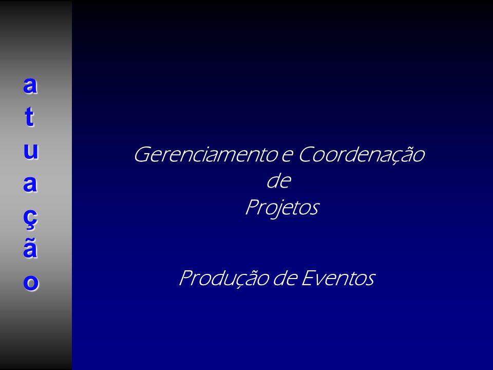 i Gerenciamento e Coordenação de Projetos Produção de Eventos atuaçãoatuaçãoatuaçãoatuação