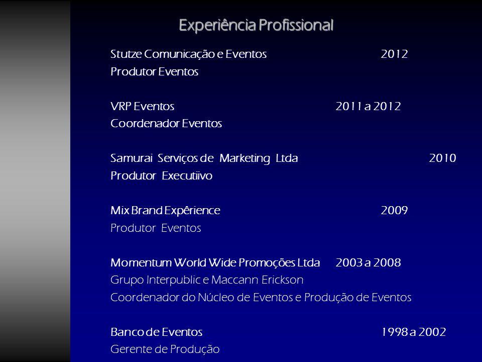 Stutze Comunicação e Eventos2012 Produtor Eventos VRP Eventos 2011 a 2012 Coordenador Eventos Samurai Serviços de Marketing Ltda2010 Produtor Executii