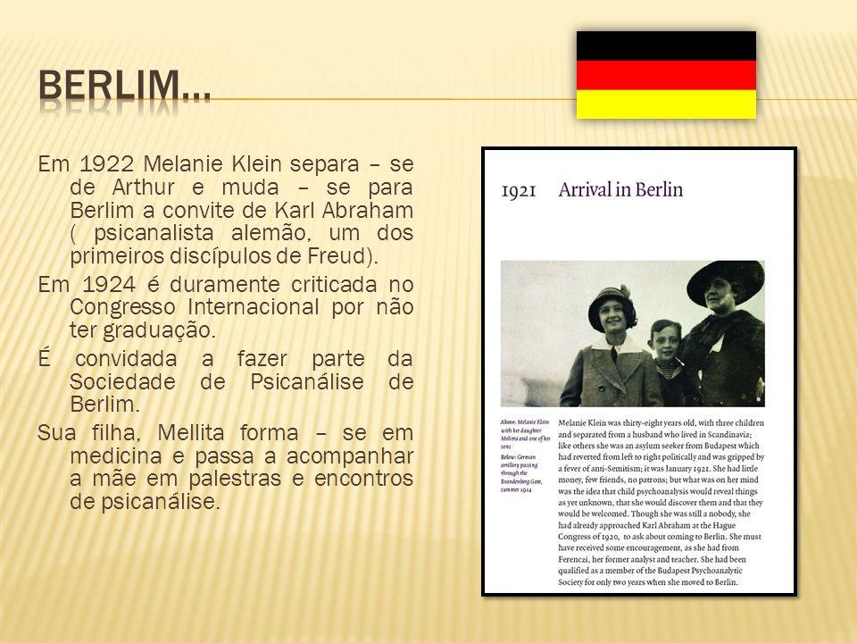Em 1922 Melanie Klein separa – se de Arthur e muda – se para Berlim a convite de Karl Abraham ( psicanalista alemão, um dos primeiros discípulos de Fr