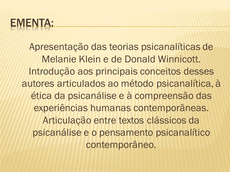 Reconhecimento da obra Kleiniana como fundante para a psicanálise de crianças, assim como, para os desenvolvimentos psicanalíticos subseqüentes em relação à teoria e à técnica; Identificação da especificidade da clínica Kleiniana; Apreensão da influência do pensamento Kleiniano sobre sociedade e cultura; Apreensão dos principais conceitos de Donald Winnicott; Reconhecimento das possibilidades de atuação profissional a partir dos referenciais propostos: Kleiniano e Winnnicotiano.