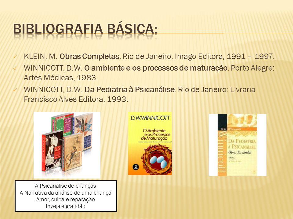 KLEIN, M. Obras Completas. Rio de Janeiro: Imago Editora, 1991 – 1997. WINNICOTT, D.W. O ambiente e os processos de maturação. Porto Alegre: Artes Méd