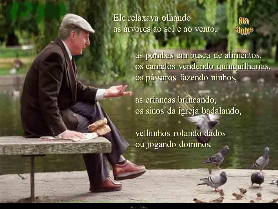 Ria Slides Estava um homem sentado num banco de praça onde sempre costumava ficar por algum tempo. Estava um homem sentado num banco de praça onde sem