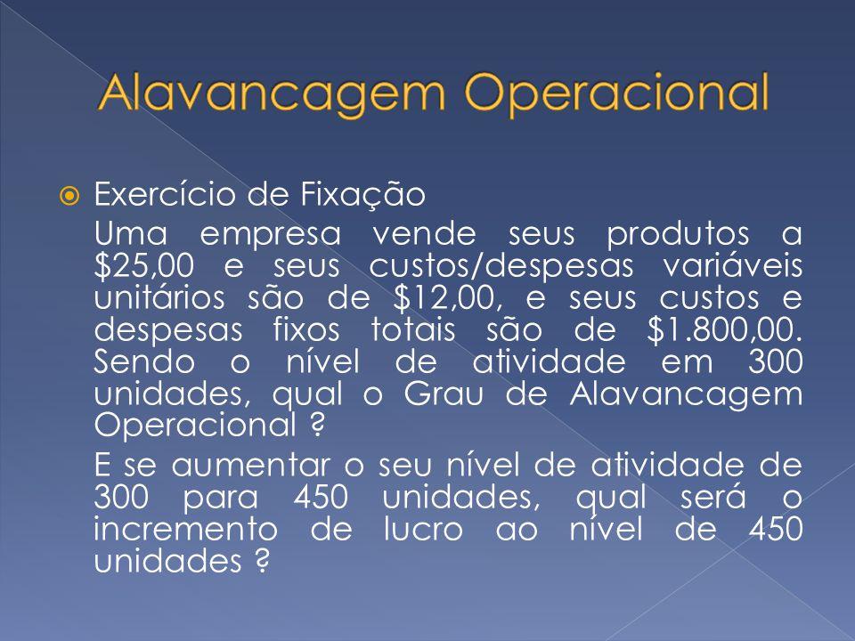 Exercício de Fixação Uma empresa vende seus produtos a $25,00 e seus custos/despesas variáveis unitários são de $12,00, e seus custos e despesas fixos