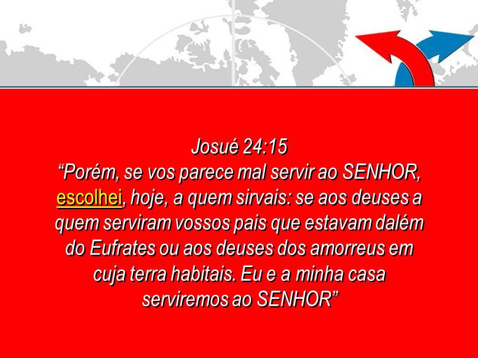 Josué 24:15 Porém, se vos parece mal servir ao SENHOR, escolhei, hoje, a quem sirvais: se aos deuses a quem serviram vossos pais que estavam dalém do